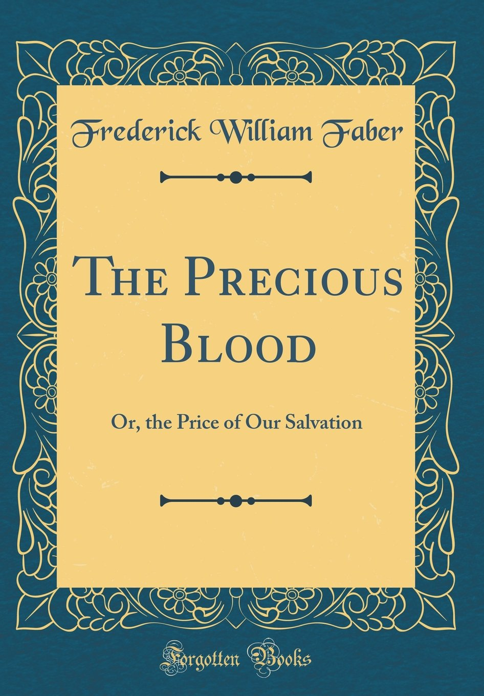 Read Online The Precious Blood: Or, the Price of Our Salvation (Classic Reprint) pdf