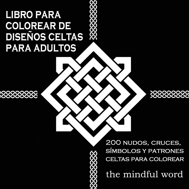 Libro Para Colorear de Disenos Celtas Para Adultos: 200 Nudos ...