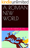 A ROMAN NEW WORLD