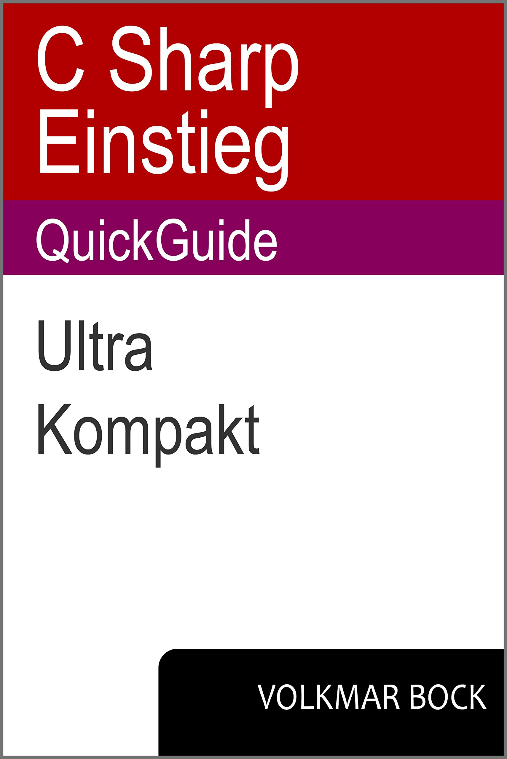 C Sharp Einstieg QuickGuide  Ultra Kompakt