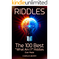"""Riddles: The 100 Best """"What Am I?"""" Riddles Ever Made (Riddles, Brain Teasers and Puzzles Book 1)"""