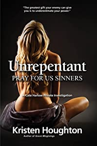 Unrepentant: Pray For Us Sinners (A Cate Harlow Private Investigation)