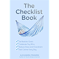 The Checklist Book: Set Realistic Goals, Celebrate Tiny Wins, Reduce Stress and Overwhelm, and Feel Calmer Every Day