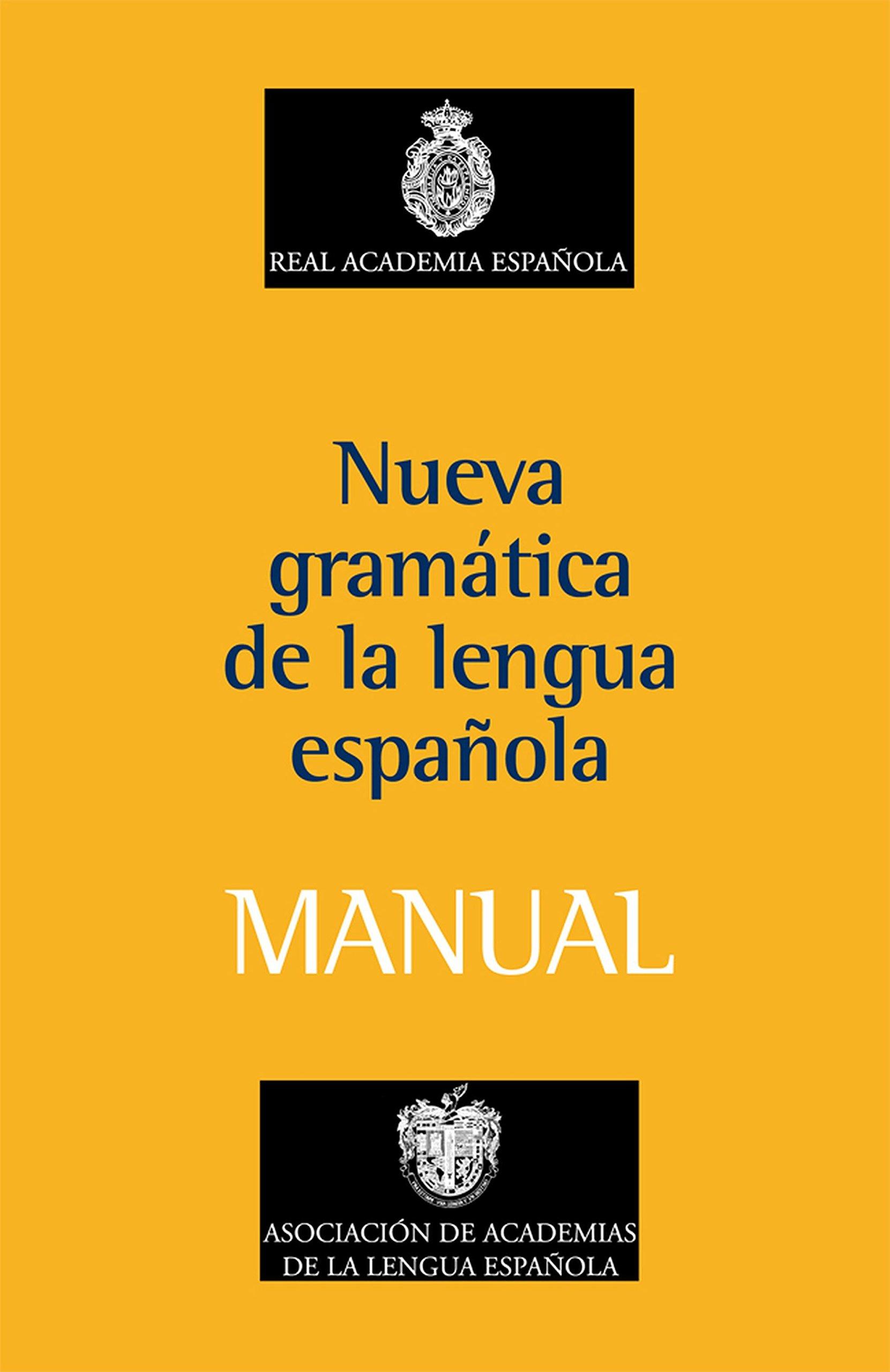 Manual de la Nueva Gramática de la lengua española (NUEVAS OBRAS REAL ACADEMIA) Tapa blanda – 6 may 2010 Real Academia Española Espasa 8467032812 Spanish language - Grammar