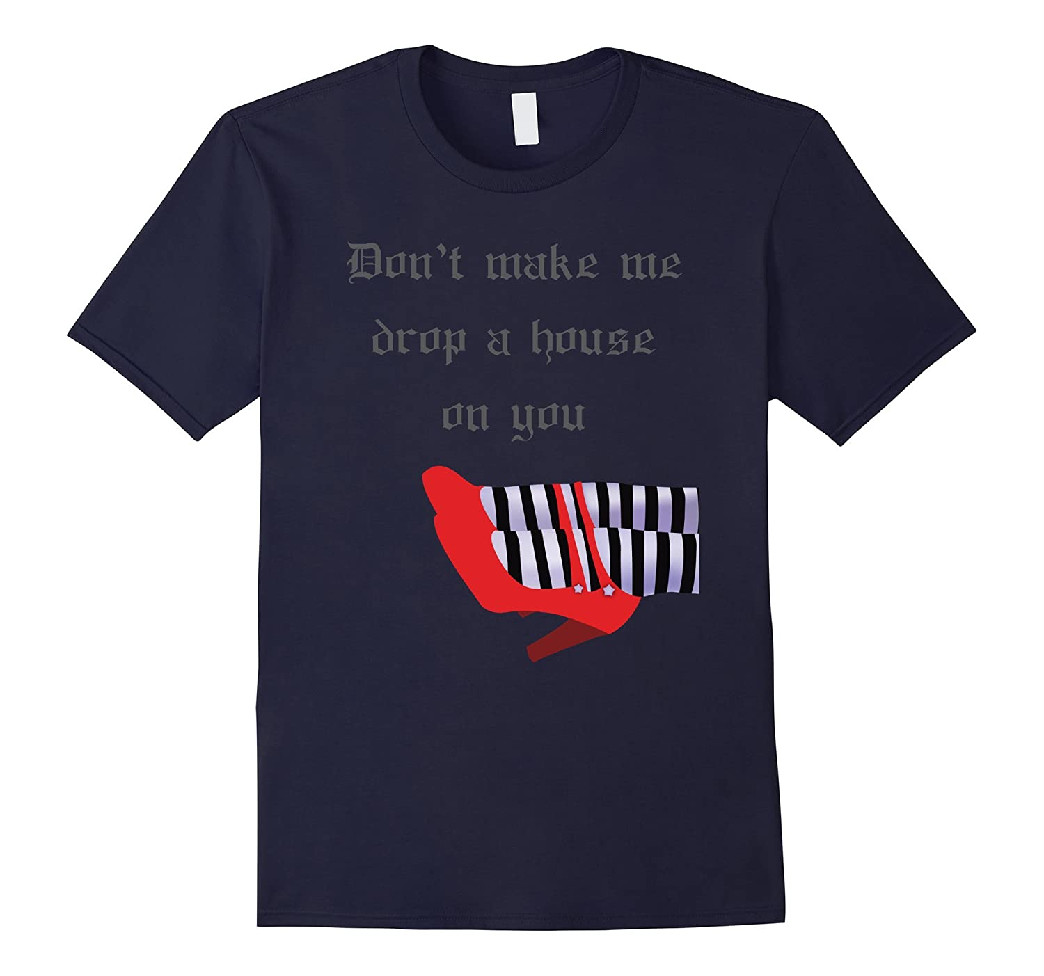 Don't Make Me Drop House On You West Witch Ruby Heels Tshirt-FL