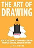 The Art Of Drawing: How to Use Advanced Techniques To Become An Expert Sketcher, And Draw Anything - ALL FROM MEMORY (English Edition)
