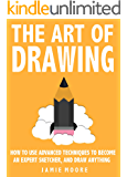 The Art Of Drawing: How to Use Advanced Techniques To Become An Expert Sketcher, And Draw Anything - ALL FROM MEMORY