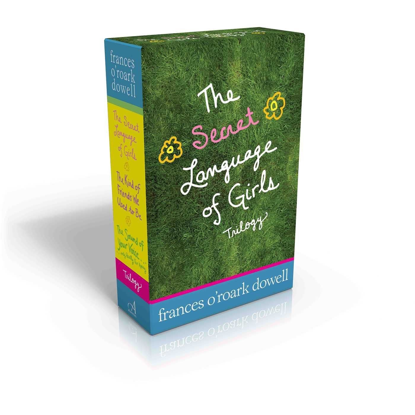 The Secret Language of Girls Trilogy: The Secret Language of Girls; The Kind of Friends We Used to Be; The Sound of Your Voice, Only Really Far Away by Atheneum Books for Young Readers