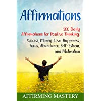 Affirmations: 500 Daily Affirmations for Positive Thinking, Success, Money, Love...