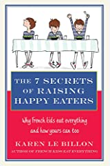 The 7 Secrets of Raising Happy Eaters: Why French kids eat everything and how yours can too! Paperback