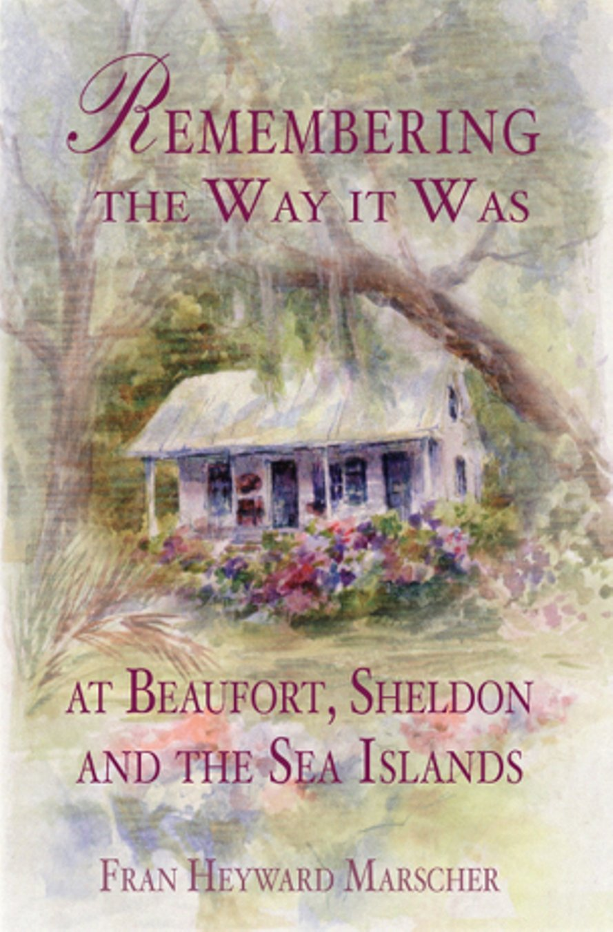 Download Remembering the Way It Was at Beaufort, Sheldon and the Sea Islands pdf