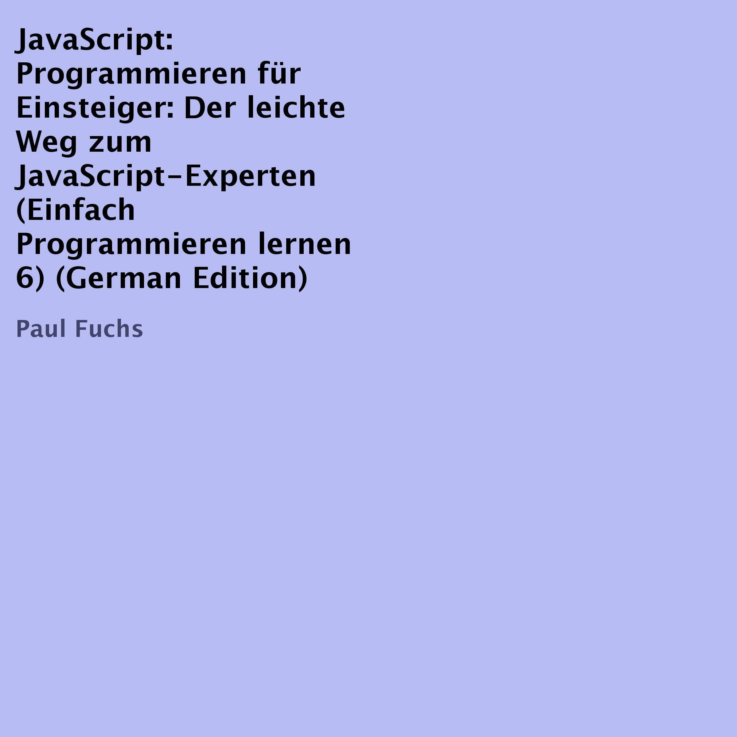 JavaScript  Programmieren Für Einsteiger  Der Leichte Weg Zum JavaScript Experten  Einfach Programmieren Lernen 6