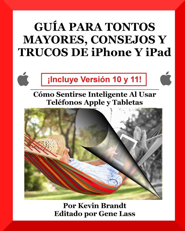 Download Guia Para Tontos Mayores, Consejos Y Trucos De iPhone Y iPad: Cómo Sentirse Inteligente Al Usar Teléfonos Apple y Tabletas (Volume 5) (Spanish Edition) pdf epub
