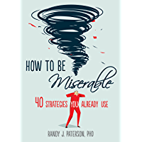 How to Be Miserable: 40 Strategies You Already Use (English Edition)