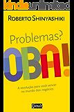 Problemas? Oba!: A revolução para você vencer no mundo dos negócios