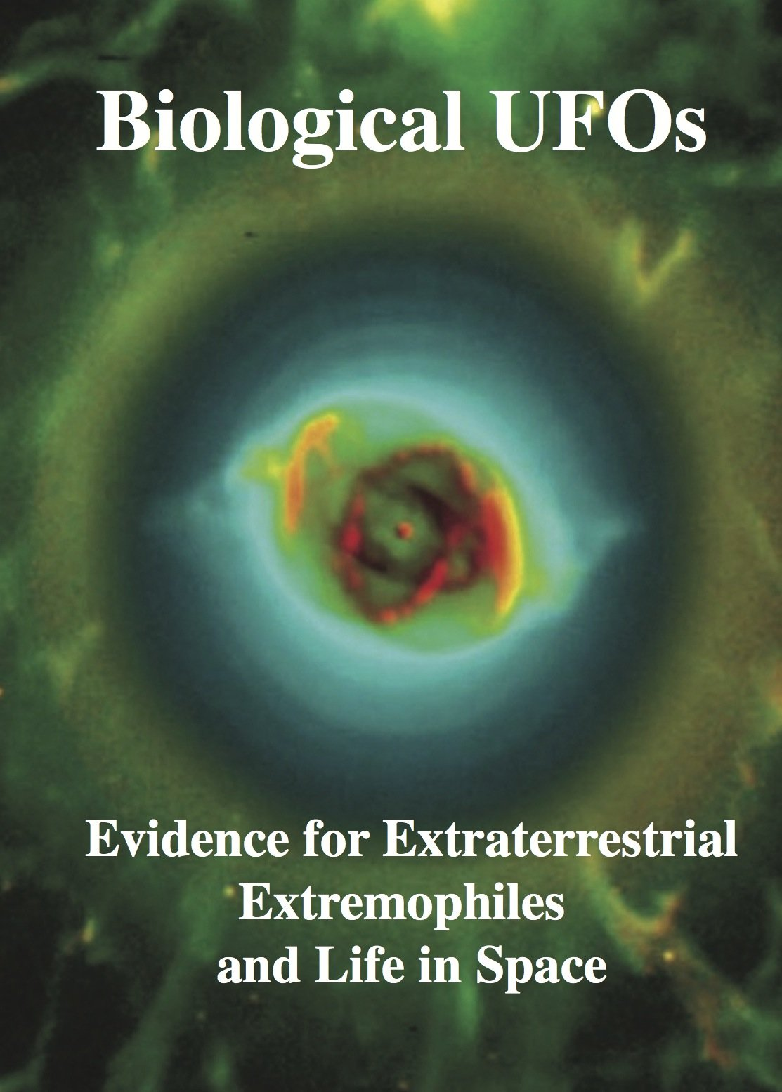 Biological UFOs. Evidence For Extraterrestrial Extremophiles. Life In Space  English Edition