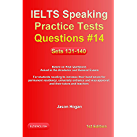 IELTS Speaking Practice Tests Questions #14. Sets 131-140. Based on Real Questions asked in the Academic and General Exams: For students needing to increase ... score, and their tutors (English Edition)