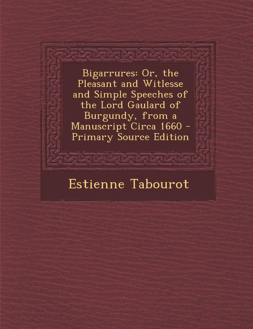 Bigarrures: Or, the Pleasant and Witlesse and Simple
