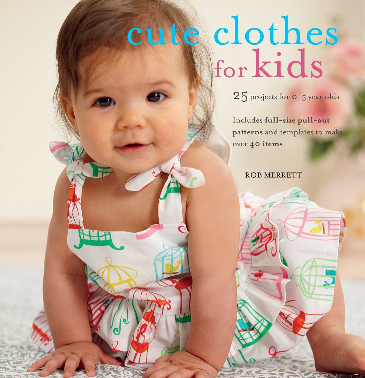 Cute Clothes for Kids 24 projects for 0 5 year olds Amazon