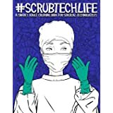Scrub Tech Life: A Snarky Adult Coloring Book for Surgical Technologists: A Funny Coloring Book for Adults for Surgical Techn