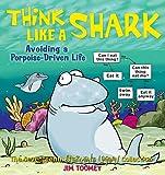Think Like a Shark: Avoiding a Porpoise-Driven Life (Sherman's Lagoon)