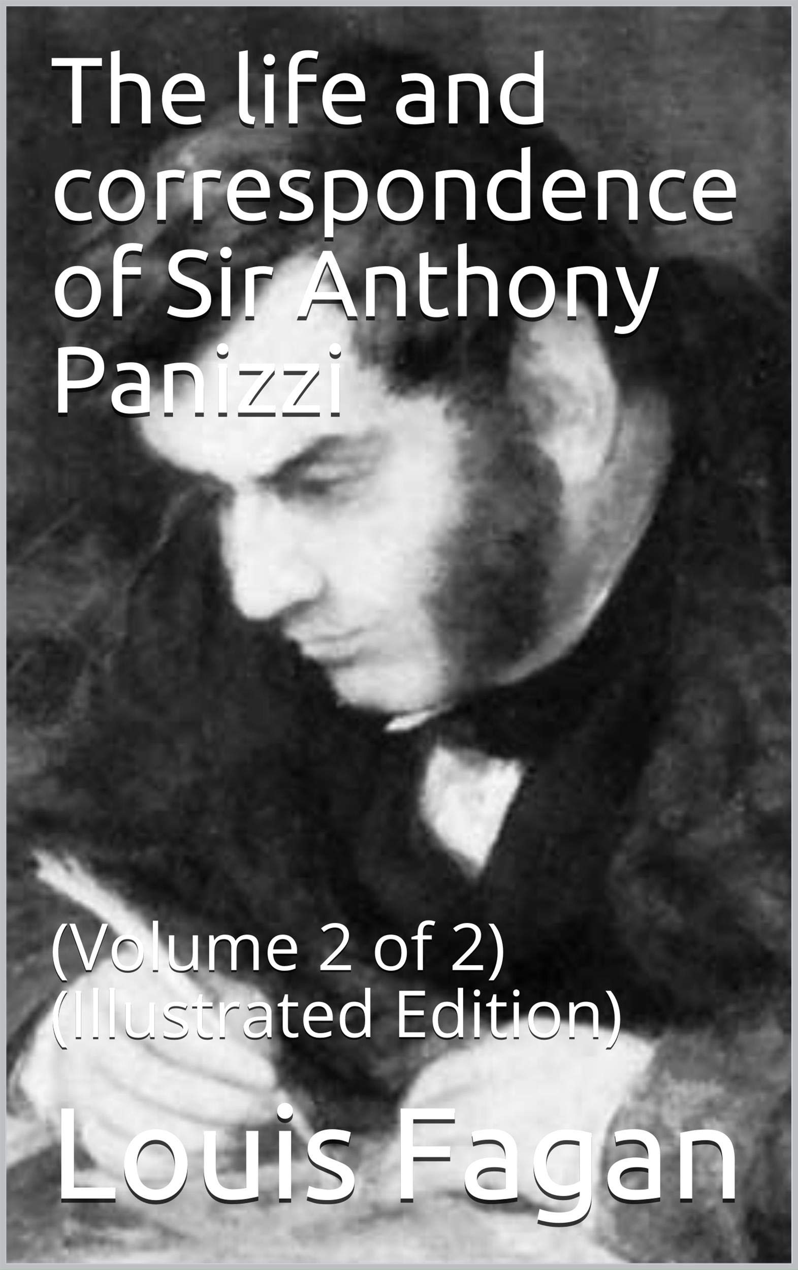 The Life And Correspondence Of Sir Anthony Panizzi Volume 2  Of 2    Illustrated Edition   English Edition