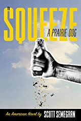 To Squeeze a Prairie Dog: An American Novel Kindle Edition