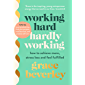 Working Hard, Hardly Working: How to achieve more, stress less and feel fulfilled: THE #1 SUNDAY TIMES BESTSELLER
