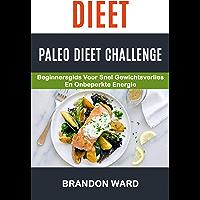 Dieet: Paleo Dieet Challenge: Beginnersgids voor snel gewichtsverlies en onbeperkte energie