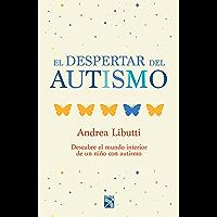 El despertar del autismo: Descubre el mundo interior de un niño con autismo.