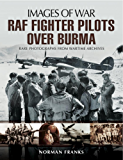 RAF Fighter Pilots Over Burma: Rare Photographs from Wartime Archives (Images of War)