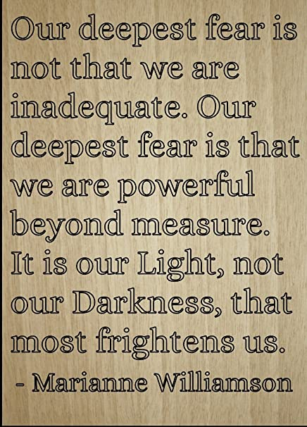 Amazoncom Our Deepest Fear Is Not That We Are Quote By