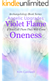 Archangelology, Violet Flame, Oneness: If You Call Them They Will Come (Archangelology Book Series 11)