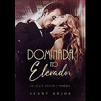 DOMINADA NO ELEVADOR (Trilogia Desejo e Amores Livro 1)