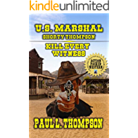 "U.S. Marshal Shorty Thompson - Kill Every Witness: Tales Of The Old West Book 72: From The Author of ""U.S. Marshal Shorty Thompson - Monty Long - The Long Hunt"""
