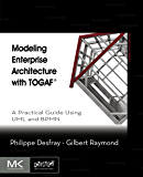 Modeling Enterprise Architecture with TOGAF: A Practical Guide Using UML and BPMN (The MK/OMG Press)