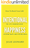 Intentional Happiness - The Life-Changing Guide To Being Happy And Staying Happy