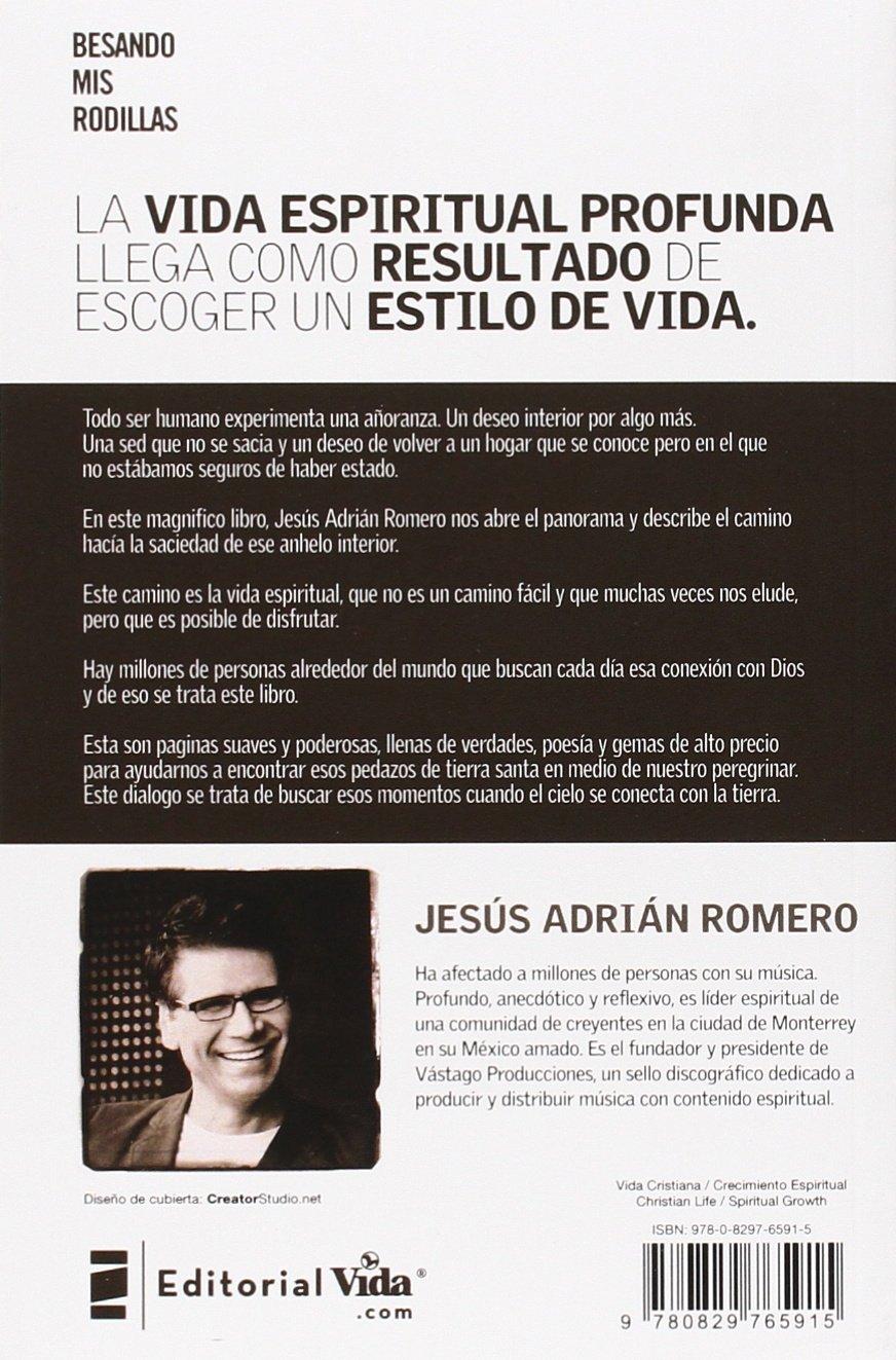 Besando mis rodillas: La belleza de una espirtualidad añeja y actual: Amazon.es: Jesus Adrian Romero: Libros