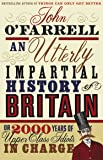 An Utterly Impartial History of Britain: (or 2000 Years Of Upper Class Idiots In Charge)