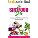 SIRTFOOD DIET: A practical and complete Cookbook for fast weight loss, burn fat, and activates the metabolism with delicious