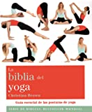 La biblia del yoga: Guía esencial de las posturas del yoga (Biblias)