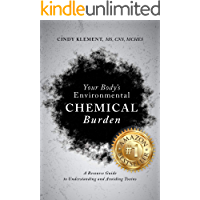 Your Body's Environmental Chemical Burden: A Resource Guide to Understanding and Avoiding Toxins