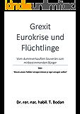 Grexit, Eurokrise und Flüchtlinge Vom dummverkauften Souverän zum mitbestimmenden Bürger: Oder: Warum unsere Politiker versagen müssen ja sogar versagen wollen?