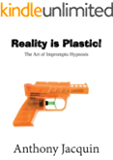 Reality is Plastic. The Art of Impromptu Hypnosis.
