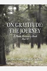 On Gratitude: The Journey: A Photo Recovery Book Part 8 Kindle Edition