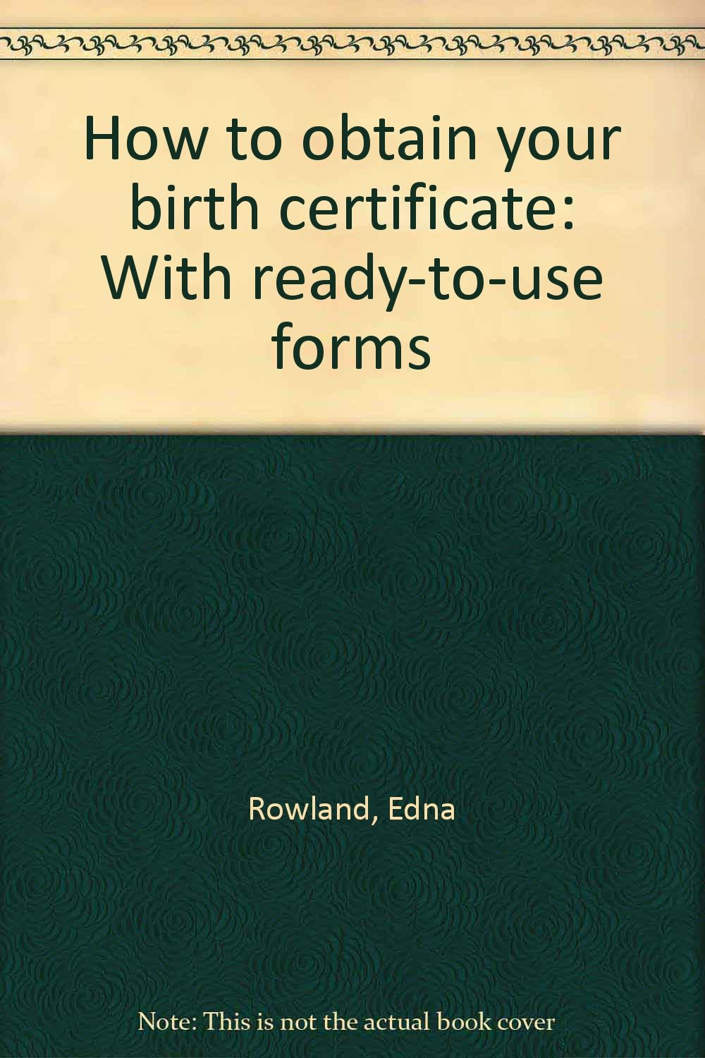 How to obtain your birth certificate with ready to use forms how to obtain your birth certificate with ready to use forms edna rowland 9780866903707 amazon books xflitez Choice Image