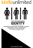 The Transgender Identity: Understanding Gender Identity, Transgender Communty, Sexual Identity, Sexual Transformation and Transsexual in a dynamic culture