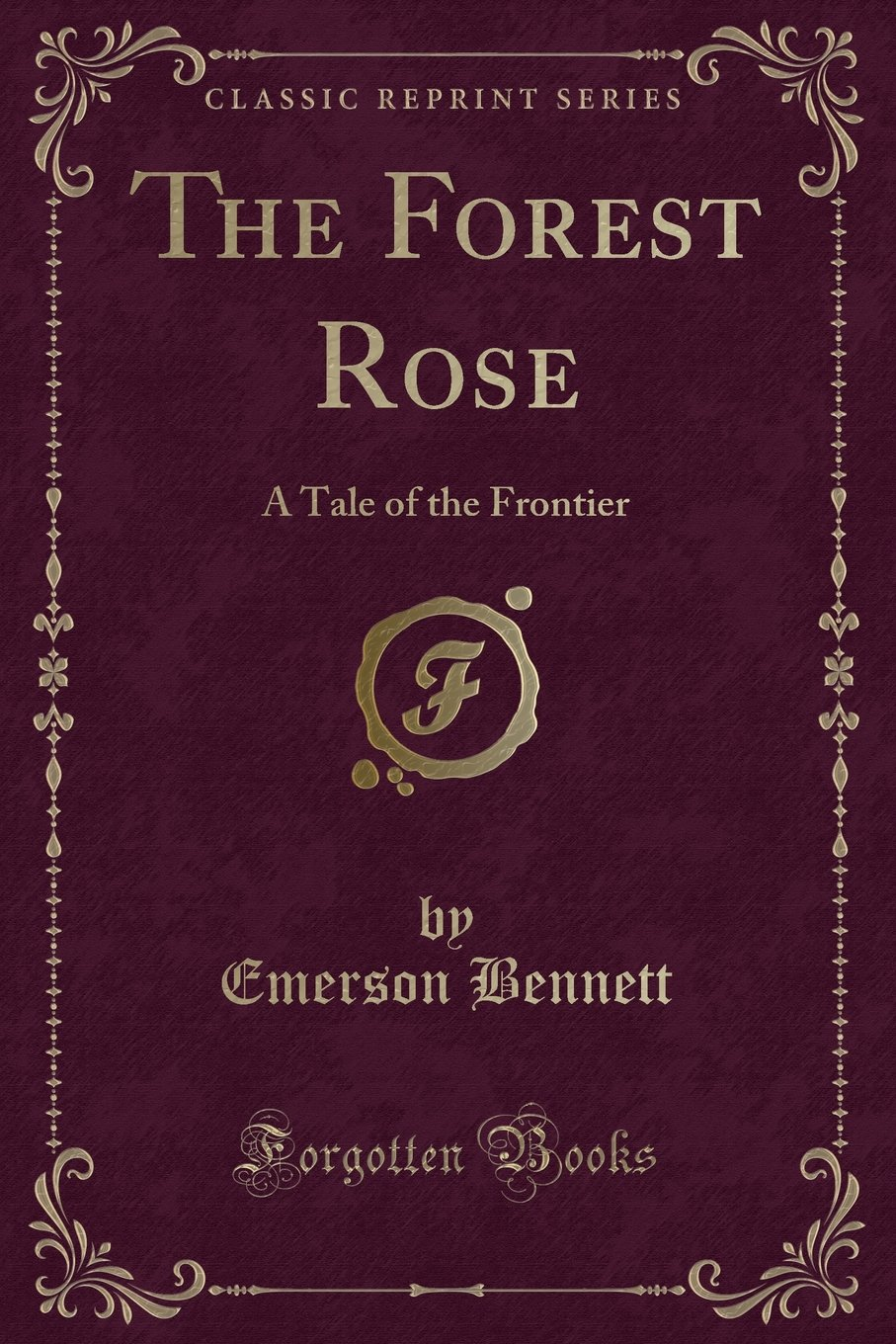 The Forest Rose: A Tale of the Frontier (Classic Reprint) pdf
