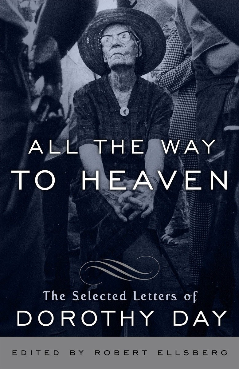 All the Way to Heaven: The Selected Letters of Dorothy Day pdf epub