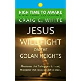 Jesus will fight on the Golan Heights: The nearer that Turkey gets to Israel, the nearer that Jesus will get to Israel (High